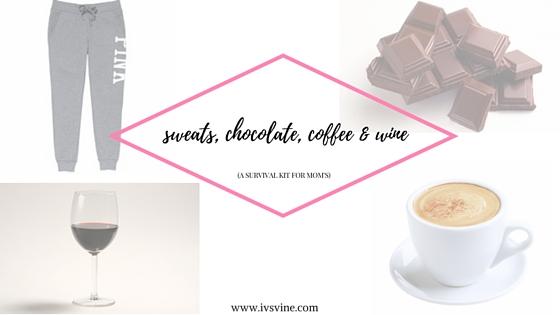 sweats, chocolate, coffee & wine