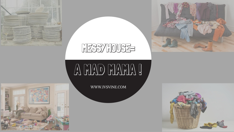 Messy House=A MAD MAMA (1)